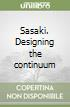 Sasaki. Designing the continuum libro