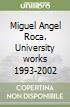 Miguel Angel Roca. University works 1993-2002 libro