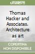 Thomas Hacker and Associates. Architecture as art libro