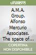 A.M.A. Group. Alfonso Mercurio Associates. The space of modernity libro
