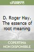 D. Roger Hay. The essence of root meaning libro