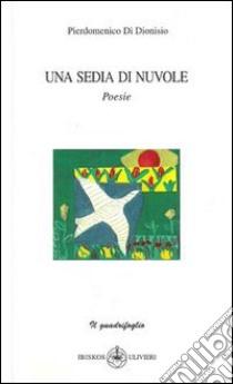 Una sedie di nuvole libro di Di Dionisio Pierdomenico