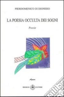 La poesia occulta dei sogni libro di Di Dionisio Pierdomenico