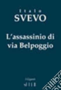L'assassinio di via Belpoggio libro di Svevo Italo