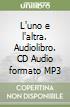 L'uno e l'altra. Audiolibro. CD Audio formato MP3 libro