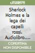 Sherlock Holmes e la lega dei capelli rossi. Audiolibro. Cd Audio formato MP3 libro
