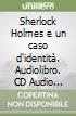Sherlock Holmes e un caso d'identità. Audiolibro. CD Audio formato MP3 libro