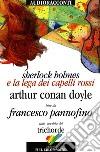 Sherlock Holmes e la lega dei capelli rossi letto da Francesco Pannofino. Audiolibro. CD Audio. Con libro libro
