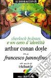 Sherlock Holmes e un caso d'identità letto da Francesco Pannofino. Audiolibro. CD Audio. Con libro libro