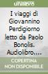 I viaggi di Giovannino Perdigiorno letto da Paolo Bonolis. Audiolibro. CD Audio  di Rodari Gianni