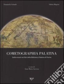 Cometographia Palatina. Stelle erranti nei libri della Biblioteca Palatina di Parma libro di Colombi Emanuela - Magrini Sabina