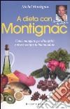 A dieta con Montignac. Come mangiare per dimagrire e vivere in buona salute libro
