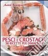Pesci e crostacei. 50 ricette per dimagrire libro