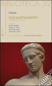Sull'allenamento. Testo a fronte greco libro di Filostrato; Madella P. (cur.); Reid H.L. (cur.); Isidori E. (cur.)
