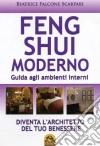 Feng shui moderno. Guida agli ambienti interni libro