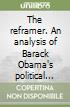 The reframer. An analysis of Barack Obama's political discourse