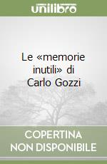 Le memorie inutili di Carlo Gozzi libro di Crotti Ilaria