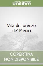 Vita di Lorenzo de' Medici libro di Valori Niccolò