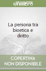 La persona tra bioetica e diritto libro di De Felice Franco - Di Renzo Mannino Antonino