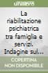La riabilitazione psichiatrica tra famiglia e servizi. Indagine sul ruolo dell'animatore/educatore nella riabilitazione psichiatrica