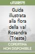 Guida illustrata alla flora della val Rosandra (Trieste) libro