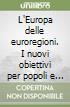 L'Europa delle euroregioni. I nuovi obiettivi per popoli e territori europei. Atti del Convegno di studi (30 novembre 2006)