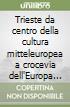 Trieste da centro della cultura mitteleuropea a crocevia dell'Europa nel suo nuovo assetto allargato: culture e tradizioni a confronto. Atti (26 ottobre 2006) libro