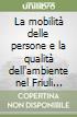 La mobilit� delle persone e la qualit� dell'ambiente nel Friuli Venezia Giulia. I dati e le preferenze dei cittadini