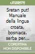 Sretan put! Manuale della lingua croata, bosniaca, serba per italiani. Con CD Audio