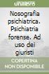 Nosografia psichiatrica. Psichiatria forense. Ad uso dei giuristi libro