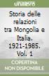 Storia delle relazioni tra Mongolia e Italia. 1921-1985 (1) libro