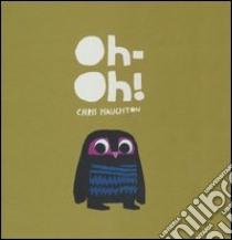 Oh-oh! Ediz. illustrata libro di Haughton Chris