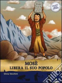Mosè libera il suo popolo. Storie nelle storie libro di Vecchini Silvia