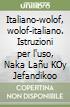 Italiano-wolof, wolof-italiano. Istruzioni per l'uso, Naka La�u KOy Jefandikoo