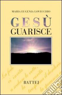 Gesù guarisce libro di Lovecchio M. Eugenia