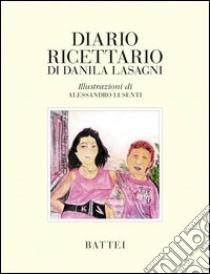 Diario ricettario di Danila Lasagni libro di Lasagni Danila