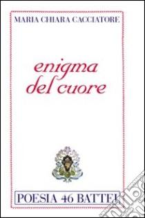Enigma del cuore libro di Cacciatore M. Chiara