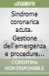 Sindrome coronarica acuta. Gestione dell'emergenza e procedure interventistiche. Con CD-ROM