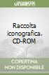 Raccolta iconografica. CD-ROM