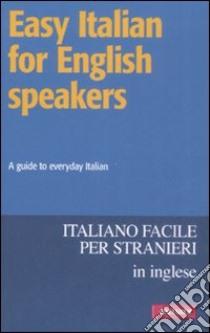 Easy italian for english speakers libro di Bell Pauline