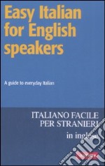 Easy italian for english speakers libro di Bell Pauline