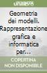Geometria dei modelli. Rappresentazione grafica e informatica per l'architettura e per il design. Con CD-ROM libro