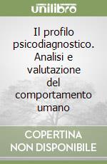 Il profilo psicodiagnostico. Analisi e valutazione del comportamento umano libro di Gargiullo Bruno C. - Damiani Rosaria