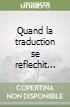 Quand la traduction se reflechit... libro