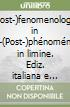 (Post-)fenomenologia in limine-(Post-)ph�nom�nologie in limine. Ediz. italiana e francese