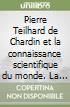 Pierre Teilhard de Chardin et la connaissance scientifique du monde. La place centrale de l'homme pour une philosophie du d�veloppement. Ediz. italiana