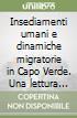 Insediamenti umani e dinamiche migratorie in Capo Verde. Una lettura geografica libro