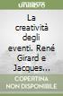 La creativit� degli eventi. Ren� Girard e Jacques Derrida