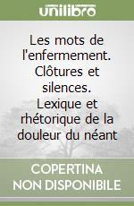 Les mots de l'enfermement. Clôtures et silences. Lexique et rhétorique de la douleur du néant libro di Corona René