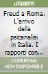 Freud a Roma. L'arrivo della psicanalisi in Italia. I rapporti con Vaticano. La passione per l'archeologia libro